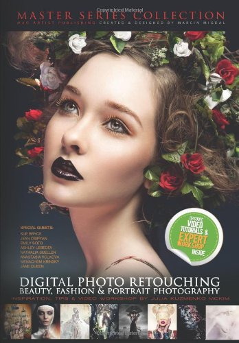 (DIGITAL PHOTO RETOUCHING: Beauty, fashion & portrait photography: Inspiration, Tips & Video Workshop by Julia Kuzmenko (MADARTISTPUBLISHING.COM MASTER SERIES COLLECTION))