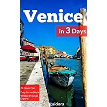 Venice in 3 Days (Travel Guide 2017): A Perfect Plan on How to Enjoy 3 Amazing Days in Venice, Italy: A Guide Book with:3 Days Itinerary,Google Maps,Food Guide,+ 20 Local Secrets to Save Time & Money