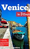 Venice in 3 Days (Travel Guide 2019): A Perfect Plan on How to Enjoy 3 Amazing Days in Venice, Italy: A Guide Book with:3 Days Itinerary,Google Maps,Food Guide,+ 20 Local Secrets to Save Time & Money