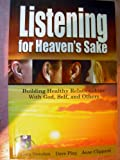 Listening for Heaven's Sake : Building Healthy Relationships with God, Self and Others, Sweeten, Gary and Ping, Dave, 0963851810