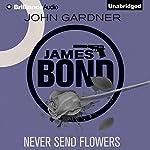 Never Send Flowers: James Bond Series 13 | John Gardner