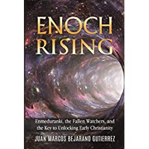 Enoch Rising: Enmeduranki, the Fallen Watchers, and the Key to Unlocking Early Christianity