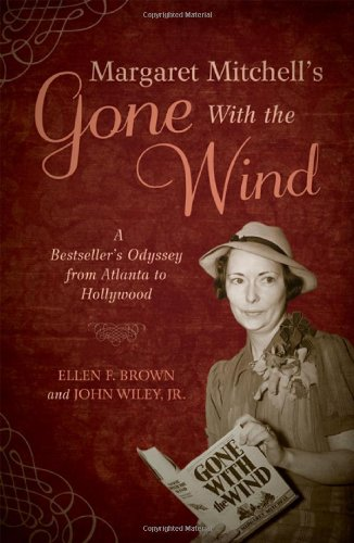 Margaret Mitchell's Gone With the Wind: A Bestseller's Odyssey from Atlanta to Hollywood