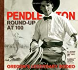 Pendleton Round-Up at 100, Michael Bales and Ann Terry Hill, 0882407732