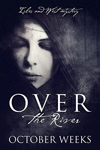 Over the River (An Isles and West Mysteries Book 1) by [Weeks, October]