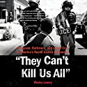 They Can't Kill Us All: Ferguson, Baltimore, and a New Era in America's Racial Justice Movement Audiobook by Wesley Lowery Narrated by Ron Butler
