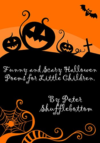 Scary Halloween Poems (Funny and Scary Halloween Poems for little people.: Fun and friendly characters with a)