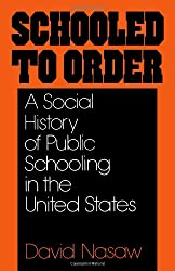 Schooled to Order: A Social History of Public Schooling in the United States