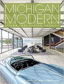 Michigan Modern: Design that Shaped America: Amy Arnold, Brian ...