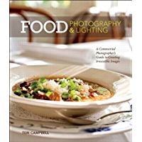 Food Photography & Lighting: A Commercial Photographer's Guide to Creating Irresistible Images book cover