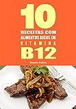 10 Receitas com alimentos ricos em vitamina B12 (Portuguese Edition)