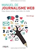 Manuel de journalisme web : Blogs, réseaux sociaux, multimédia, info mobile