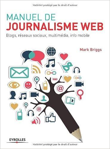 En ligne téléchargement Manuel de journalisme web : Blogs, réseaux sociaux, multimédia, info mobile epub pdf