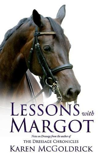 Lessons With Margot: Notes on Dressage from the Author of The Dressage Chronicles