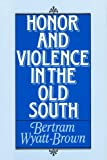 Honor and Violence in the Old South, Bertram Wyatt-Brown, 0195042425