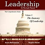The Anatomy of Leadership, Volume 1: Leadership, or the Lack Thereof: The Comprehensive Series | Kevin McGuinness,Stephen Bauld