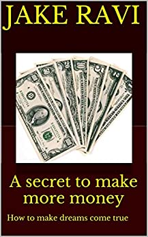 a secret to make more money how to make