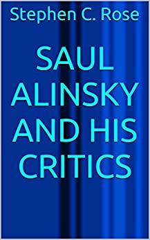 Saul Alinsky and His Critics by [Rose, Stephen C.]