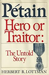 Petain- Hero or Traitor: The Untold Story