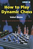How to Play Dynamic Chess, Valeri Beim, 1904600158