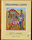 Dreaming Cows, the Paintings, Murals and Drawings of Betty Laduke Celebrating Heifer International, Susan Jo Bumagin, 0979843987