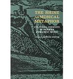 The Rhine As Musical Metaphor : Cultural Identity in German Romantic Music, Porter, Cecelia Hopkins, 1555532845