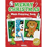 Merry Christmas Math Coloring Book: Pixel Art For Kids: Addition, Subtraction, Multiplication and Division Practice Problems (Christmas Activity Books For Kids)