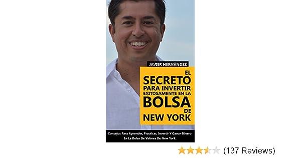 El Secreto Para Invertir Exitosamente En La Bolsa De New York: Consejos de Como Aprender, Practicar, Invertir y Ganar Dinero Al Invertir En Acciones ...
