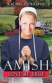 Amish Love Be True (Amish Peace Valley Series Book 7)