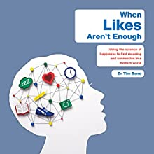 When Likes Aren't Enough: A Crash Course in the Science of Happiness Audiobook by Tim Bono Narrated by Tim Bono