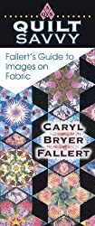 Quilt Savvy: Fallert's Guide to Images on Fabric by Caryl Bryer Fallert (2004-03-27)