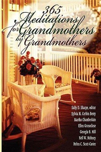 Read Online 365 Meditations for Grandmothers by Grandmothers [Paperback] [2006] (Author) Nell W. Mohney, Martha Chamberlain, Ellen Groseclose, Helen C. Scott-Carter, Georgia B. Hill, Sylvia M. Berry, Sally Sharpe pdf epub