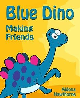 Blue Dino Making Friends A Dinosaur Story