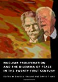 Nuclear Proliferation and the Dilemma of Peace in the Twenty-First Century, Valone, David A. and Ives, David T., 1443819174
