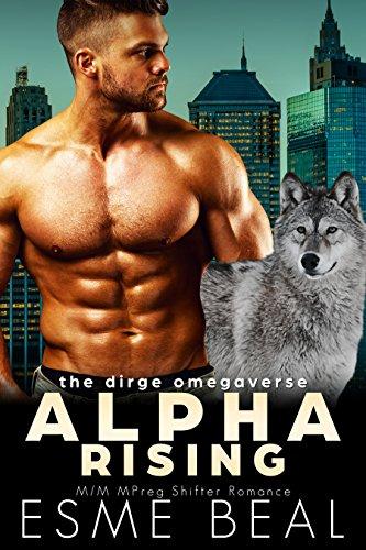 Alpha Rising: M/M MPreg Shifter Romance (Dirge Omegaverse Book 2)