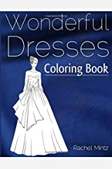 Wonderful Dresses - Coloring Book: Beautiful Women In Ball Dresses, Evening Gowns, Wedding Dresses, Belly Dancing Fashion Paperback