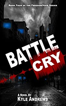 Battle Cry (Freedom/Hate Series, Book 4) by [Andrews, Kyle]