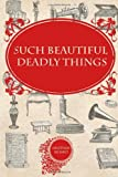 Such Beautiful Deadly Things, Heather Mosko, 1497429463
