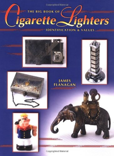 The Big Book Of Cigarette Lighters: Identification & Values