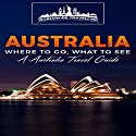 Australia: Where to Go, What to See - A Australia Travel Guide, Book 1 Audiobook by  Worldwide Travelling Narrated by Chris Brown