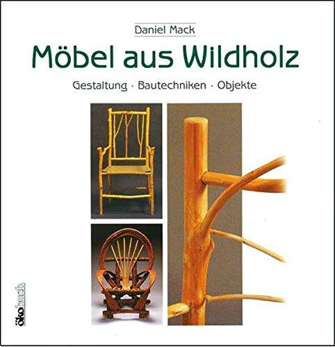 Möbel aus Wildholz: Gestaltung, Bautechniken, Objekte