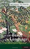 How the Brain Got Language: The Mirror System Hypothesis (Studies in the Evolution of Language)
