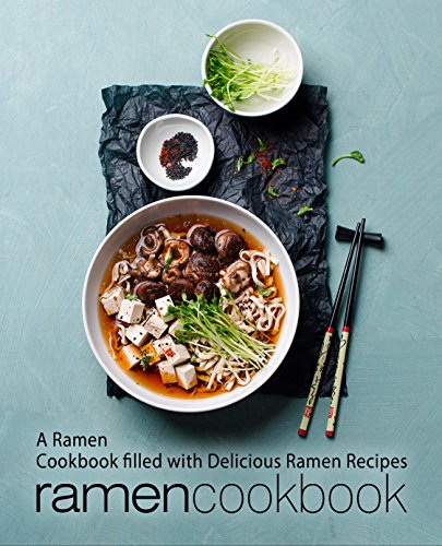 Ramen Cookbook: A Ramen Cookbook Filled with Delicious Ramen Recipes by BookSumo Press