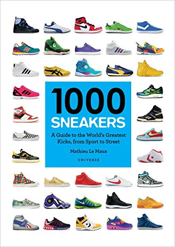 1000 Sneakers: A Guide to the World's Greatest Kicks, from Sport to Street [Mathieu Le Maux] (Tapa Blanda)