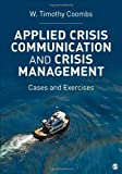 Applied Crisis Communication and Crisis Management : Cases and Exercises, Coombs, W. Timothy, 1452217807