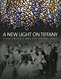 A New Light on Tiffany, Martin Eidelberg, Nina Gray, Margaret K. Hofer, 1904832350