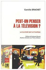 Peut-on penser à la télévision ? : La Culture sur un plateau par Camille Brachet