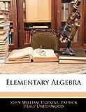 Elementary Algebr, John William Hopkins and Patrick Healy Underwood, 1143112970