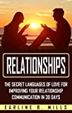 Relationships: The Secret Languages Of Love For Improving Your Relationship Communication In 30 Days (Romance, Marriage, Couples Therapy, Marriage Devotional)