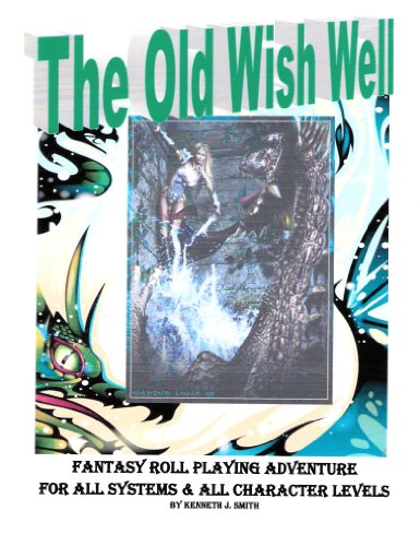 The Old Wish Well = a role playing game module designed for any RPG system (The Fallen Empire Book 2) (Game Module)